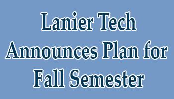 Lanier Technical College Announces Plan For Fall Semester Lanier Technical College
